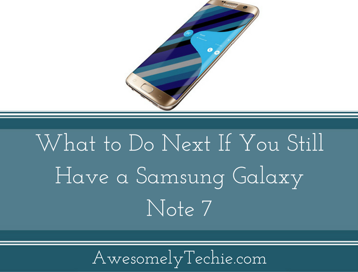 What to do next if you still have a Samsung Galaxy Note 7